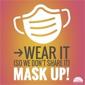 Wear it (so we don't share it). Mask up!