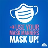 Use your mask manners. Mask up!
