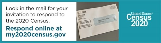 Look in the mail for your invitation to respond to the 2020 Census. Respond online at my2020census.gov