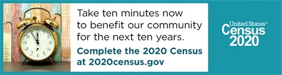 Take ten minutes now to benefit our community for the next ten years. Complete the 2020 Census at 2020census.gov
